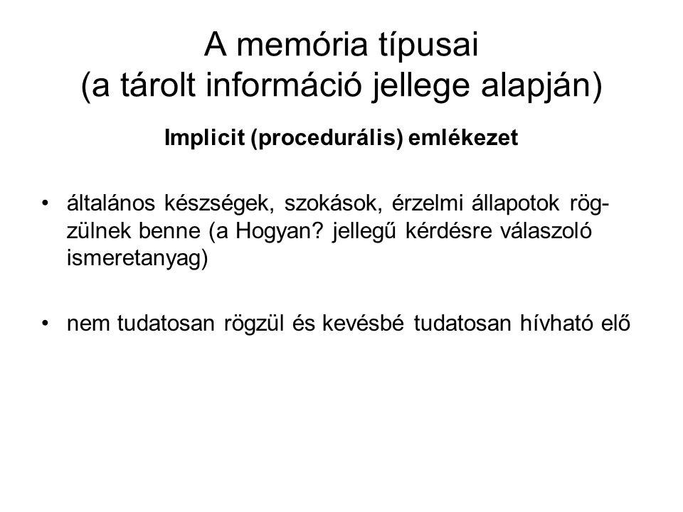A memória típusai (a tárolt információ jellege alapján) Implicit (procedurális) emlékezet általános készségek, szokások, érzelmi állapotok rög- zülnek