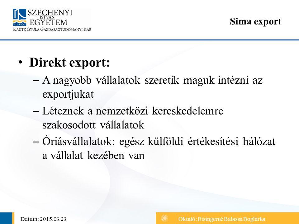 Direkt export: – A nagyobb vállalatok szeretik maguk intézni az exportjukat – Léteznek a nemzetközi kereskedelemre szakosodott vállalatok – Óriásválla