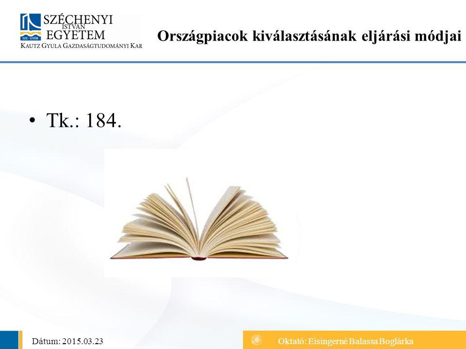 Tk.: 184. Országpiacok kiválasztásának eljárási módjai Dátum: 2015.03.23Oktató: Eisingerné Balassa Boglárka