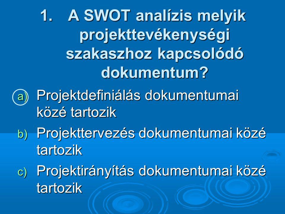 1.A SWOT analízis melyik projekttevékenységi szakaszhoz kapcsolódó dokumentum.