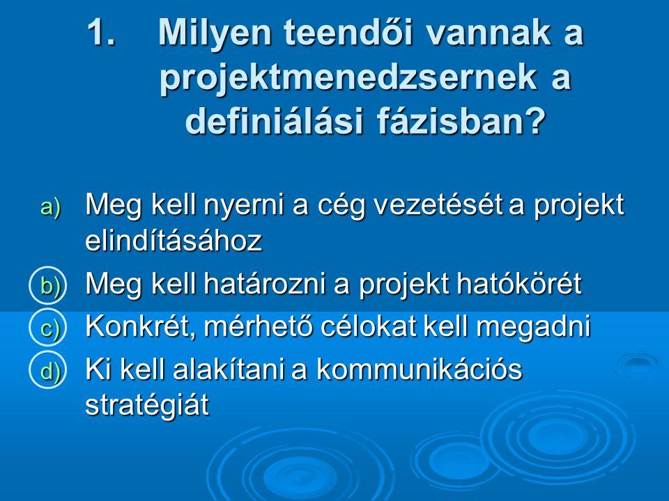 1.Milyen teendői vannak a projektmenedzsernek a definiálási fázisban.