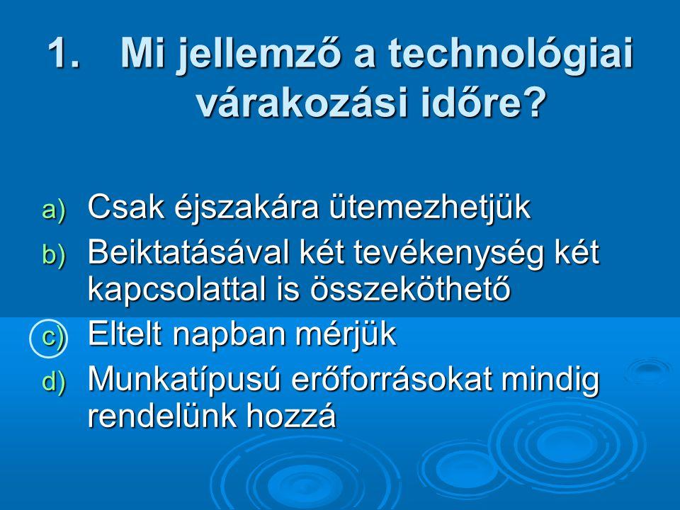 1.Mi jellemző a technológiai várakozási időre.
