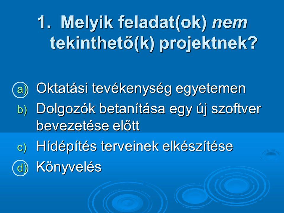 1.Melyik feladat(ok) nem tekinthető(k) projektnek.