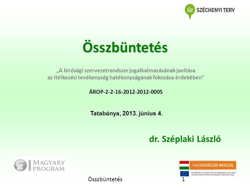 """Összbüntetés1 Összbüntetés """"A bírósági szervezetrendszer jogalkalmazásának javítása az ítélkezési tevékenység hatékonyságának fokozása érdekében ÁROP-2-2-16-2012-2012-0005 dr."""
