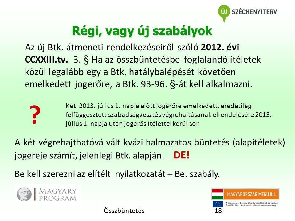 Összbüntetés18 Régi, vagy új szabályok Az új Btk.átmeneti rendelkezéseiről szóló 2012.