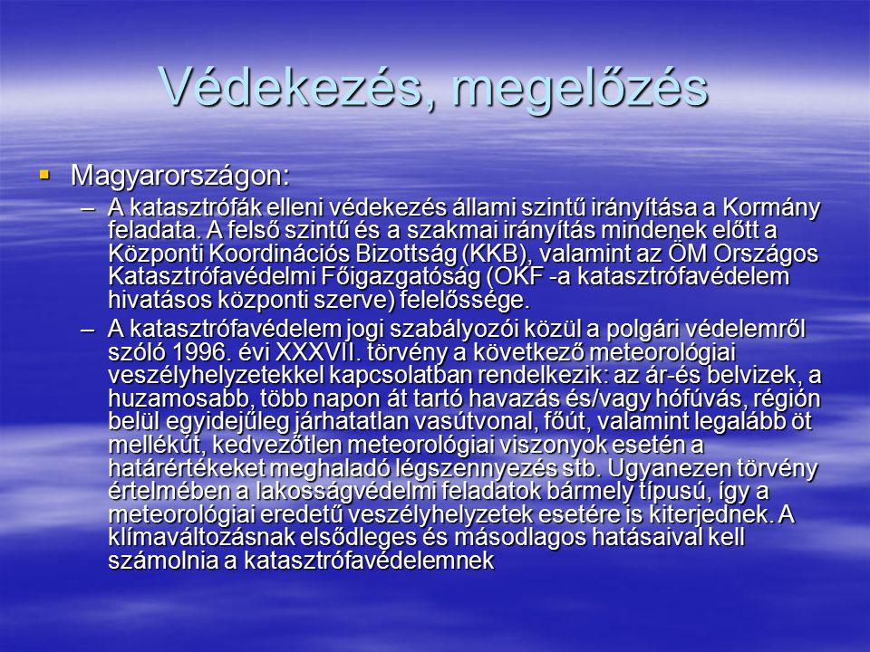 Védekezés, megelőzés  Magyarországon: –A katasztrófák elleni védekezés állami szintű irányítása a Kormány feladata. A felső szintű és a szakmai irány