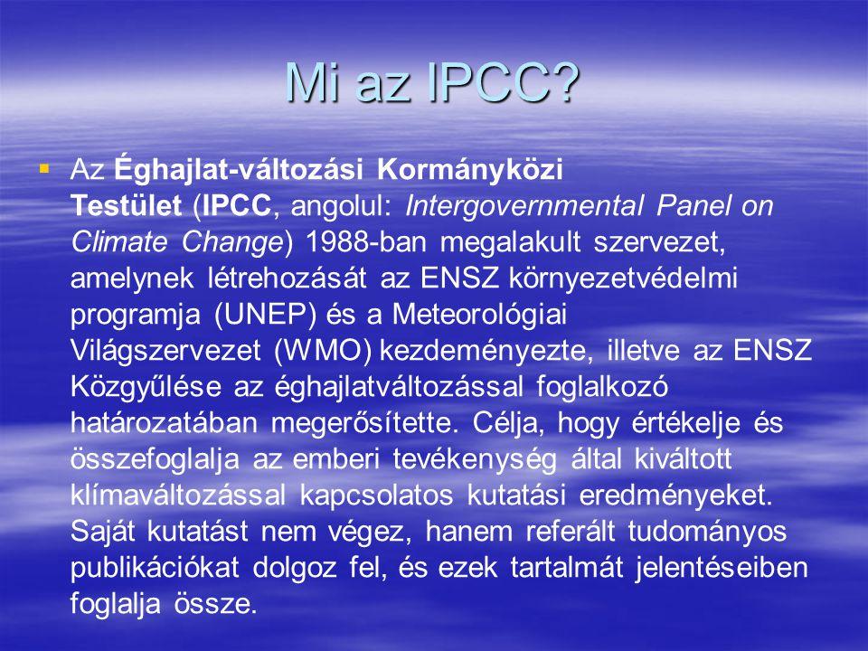 Mi az IPCC?   Az Éghajlat-változási Kormányközi Testület (IPCC, angolul: Intergovernmental Panel on Climate Change) 1988-ban megalakult szervezet, a