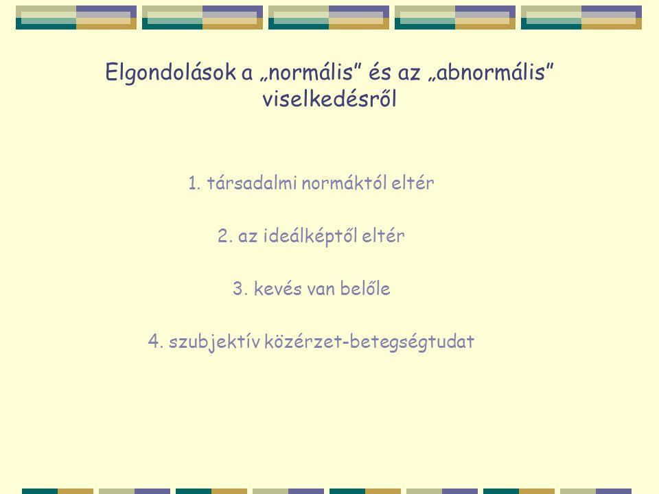 """Elgondolások a """"normális"""" és az """"abnormális"""" viselkedésről 1. társadalmi normáktól eltér 2. az ideálképtől eltér 3. kevés van belőle 4. szubjektív köz"""