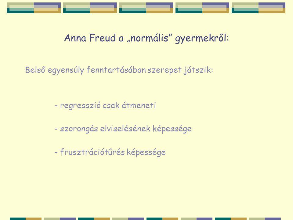 """Anna Freud a """"normális"""" gyermekről: Belső egyensúly fenntartásában szerepet játszik: - regresszió csak átmeneti - szorongás elviselésének képessége -"""