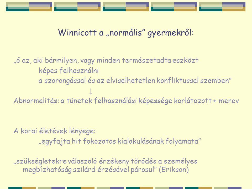 """Winnicott a """"normális"""" gyermekről: """"ő az, aki bármilyen, vagy minden természetadta eszközt képes felhasználni a szorongással és az elviselhetetlen kon"""