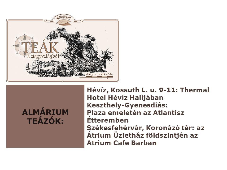 ALMÁRIUM TEÁZÓK: Hévíz, Kossuth L. u. 9-11: Thermal Hotel Hévíz Halljában Keszthely-Gyenesdiás: Plaza emeletén az Atlantisz Étteremben Székesfehérvár,