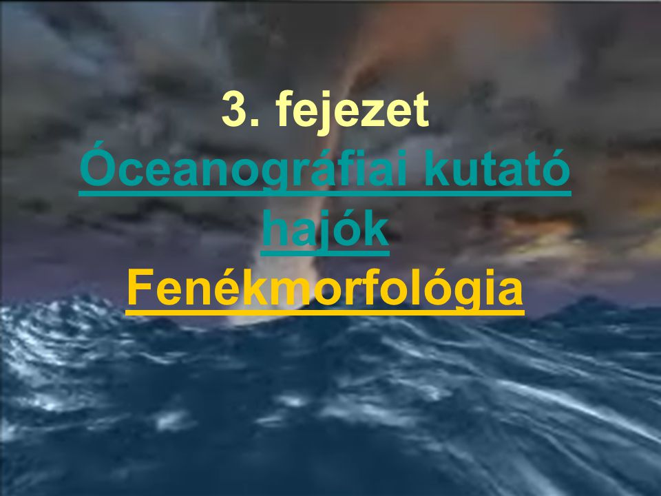 3. fejezet Óceanográfiai kutató hajók Fenékmorfológia Óceanográfiai kutató hajók