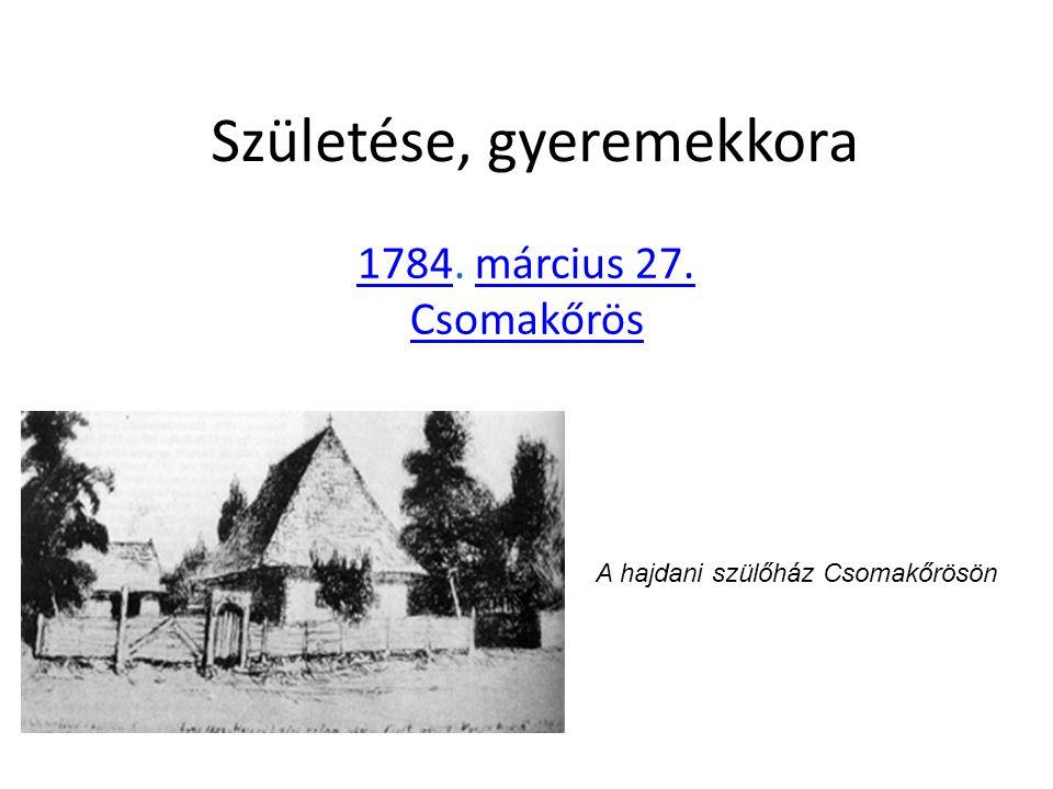 Születése, gyeremekkora 17841784. március 27. Csomakőrösmárcius 27.