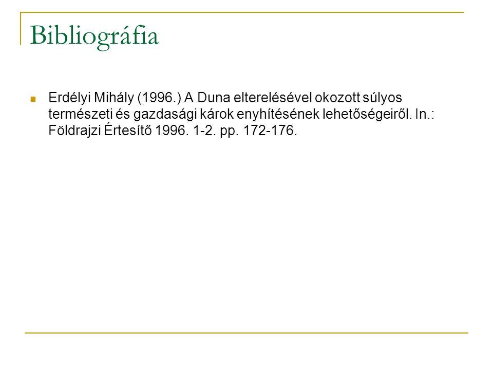 Bibliográfia Erdélyi Mihály (1996.) A Duna elterelésével okozott súlyos természeti és gazdasági károk enyhítésének lehetőségeiről. In.: Földrajzi Érte