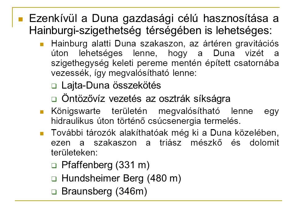 Ezenkívül a Duna gazdasági célú hasznosítása a Hainburgi-szigethetség térségében is lehetséges: Hainburg alatti Duna szakaszon, az ártéren gravitációs