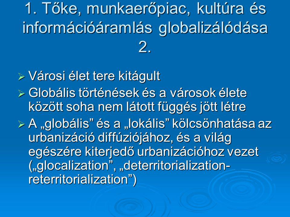 1. Tőke, munkaerőpiac, kultúra és információáramlás globalizálódása 2.
