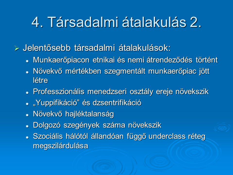 4. Társadalmi átalakulás 2.  Jelentősebb társadalmi átalakulások: Munkaerőpiacon etnikai és nemi átrendeződés történt Munkaerőpiacon etnikai és nemi