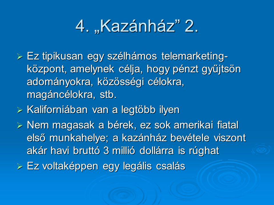 """4. """"Kazánház"""" 2.  Ez tipikusan egy szélhámos telemarketing- központ, amelynek célja, hogy pénzt gyűjtsön adományokra, közösségi célokra, magáncélokra"""