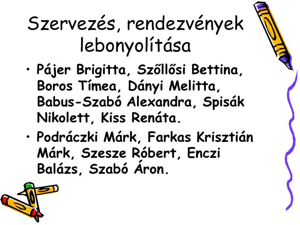 Szervezés, rendezvények lebonyolítása Pájer Brigitta, Szőllősi Bettina, Boros Tímea, Dányi Melitta, Babus-Szabó Alexandra, Spisák Nikolett, Kiss Renáta.
