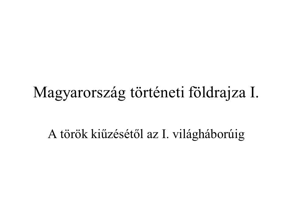 Magyarország történeti földrajza I. A török kiűzésétől az I. világháborúig