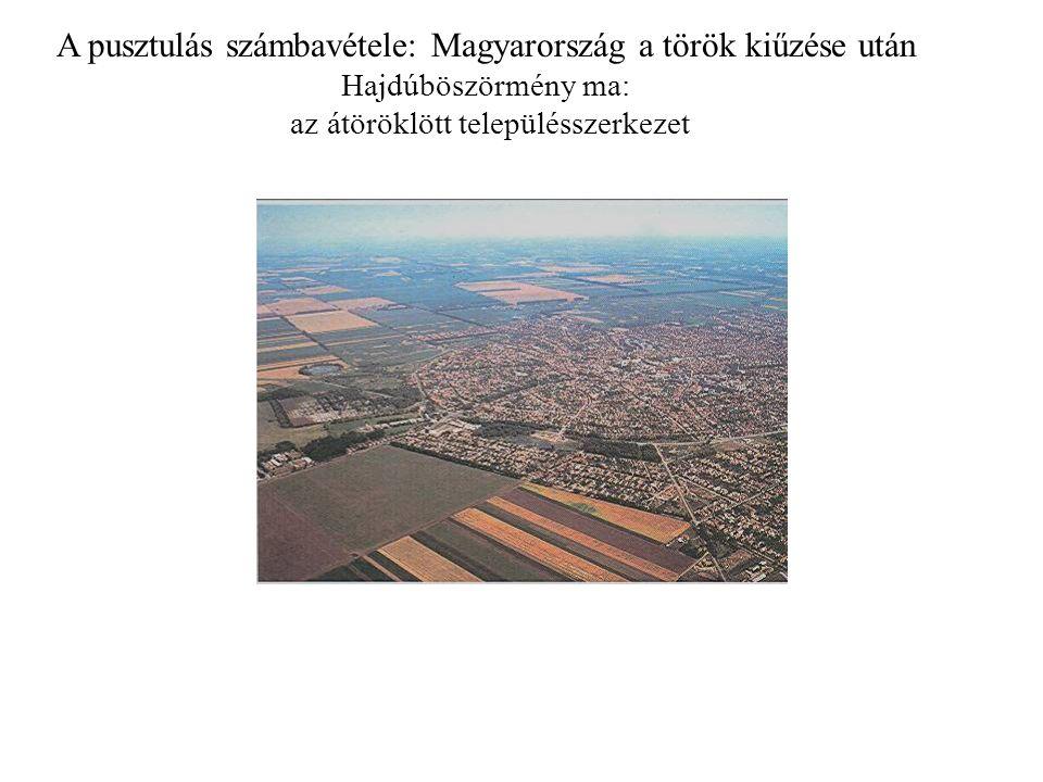 A pusztulás számbavétele: Magyarország a török kiűzése után Hajdúböszörmény ma: az átöröklött településszerkezet