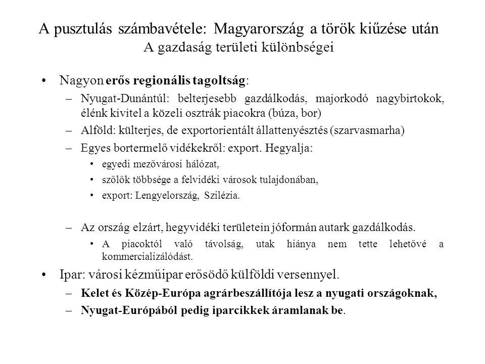 A pusztulás számbavétele: Magyarország a török kiűzése után A gazdaság területi különbségei Nagyon erős regionális tagoltság: –Nyugat-Dunántúl: belter