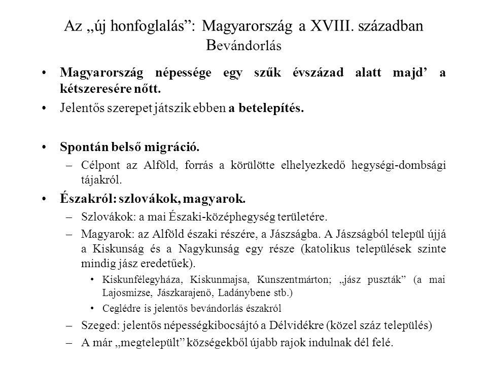 """Az """"új honfoglalás"""": Magyarország a XVIII. században B evándorlás Magyarország népessége egy szűk évszázad alatt majd' a kétszeresére nőtt. Jelentős s"""