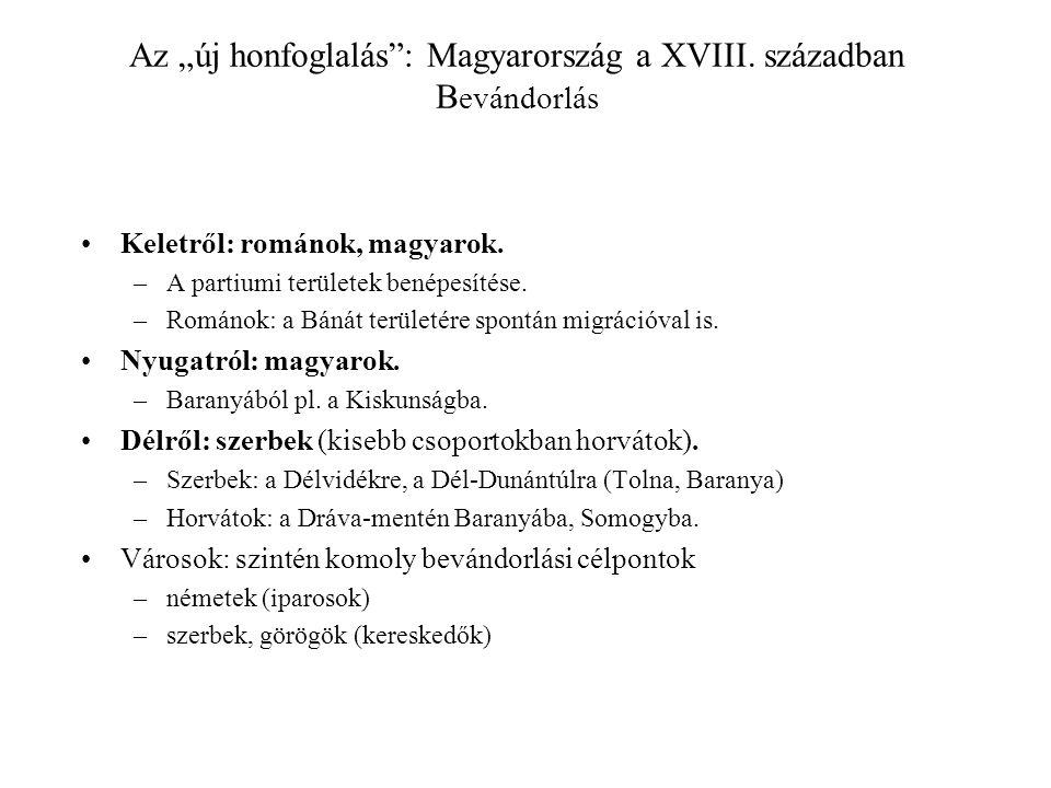 """Az """"új honfoglalás"""": Magyarország a XVIII. században B evándorlás Keletről: románok, magyarok. –A partiumi területek benépesítése. –Románok: a Bánát t"""