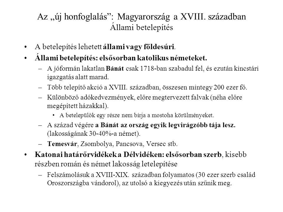 """Az """"új honfoglalás"""": Magyarország a XVIII. században Állami betelepítés A betelepítés lehetett állami vagy földesúri. Állami betelepítés: elsősorban k"""