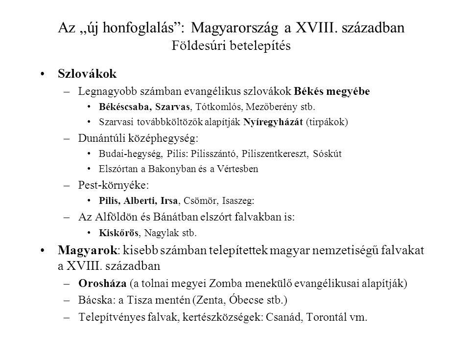 """Az """"új honfoglalás"""": Magyarország a XVIII. században Földesúri betelepítés Szlovákok –Legnagyobb számban evangélikus szlovákok Békés megyébe Békéscsab"""