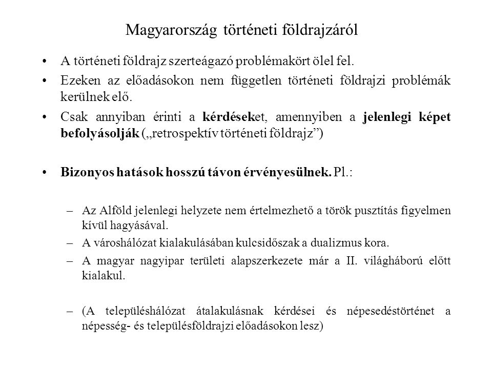 Magyarország történeti földrajzáról A történeti földrajz szerteágazó problémakört ölel fel. Ezeken az előadásokon nem független történeti földrajzi pr