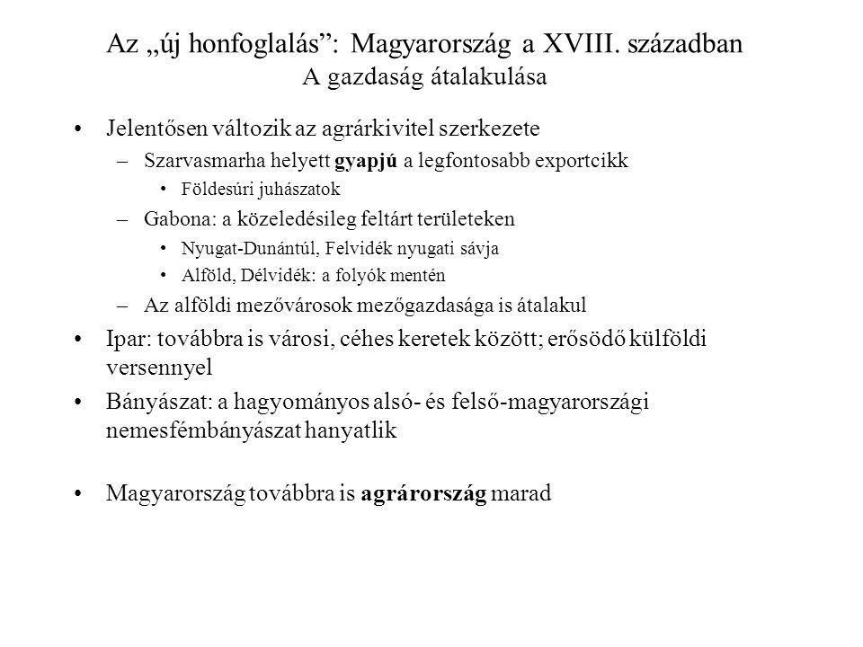 """Az """"új honfoglalás"""": Magyarország a XVIII. században A gazdaság átalakulása Jelentősen változik az agrárkivitel szerkezete –Szarvasmarha helyett gyapj"""