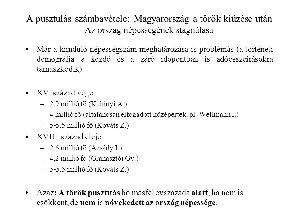 A pusztulás számbavétele: Magyarország a török kiűzése után Az ország népességének stagnálása Már a kiinduló népességszám meghatározása is problémás (
