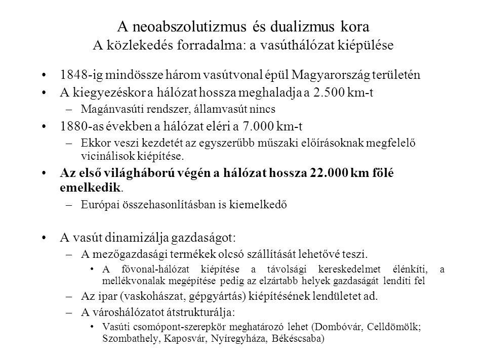 A neoabszolutizmus és dualizmus kora A közlekedés forradalma: a vasúthálózat kiépülése 1848-ig mindössze három vasútvonal épül Magyarország területén