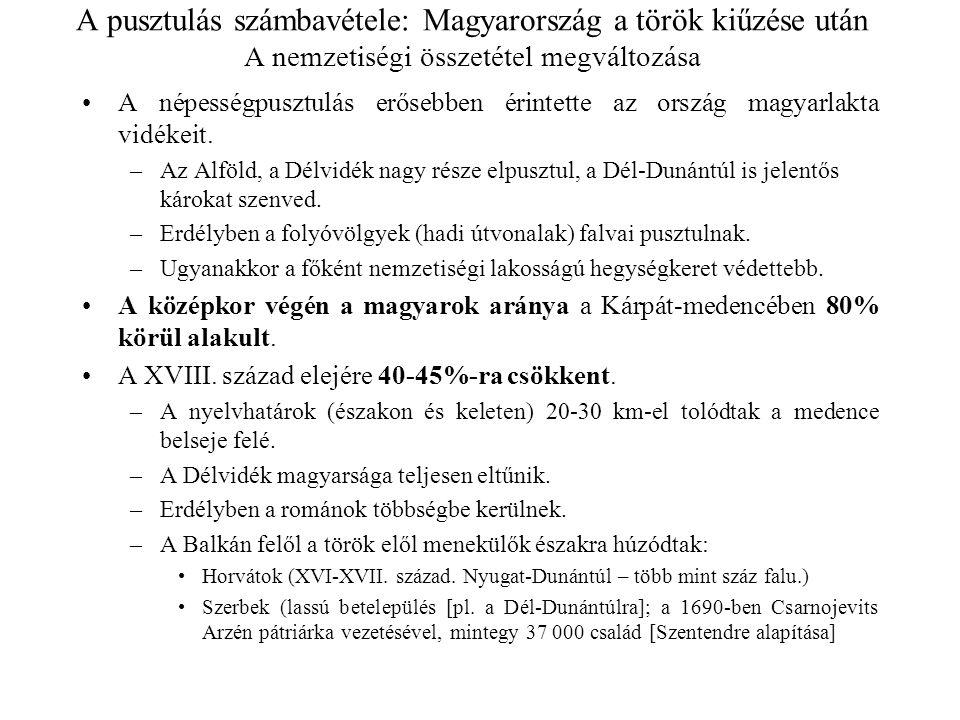 A pusztulás számbavétele: Magyarország a török kiűzése után A népsűrűség területi különbségei Átlagosan 12-13 fő/km 2 –Legjobb helyzetben a Nyugat-Dunántúl és Felvidék nyugati része –Legrosszabb a Dél-Alföld Sopron, Vas, Pozsony; illetve Békés, Csongrád vármegye népsűrűsége között több mint tízszeres különbség.