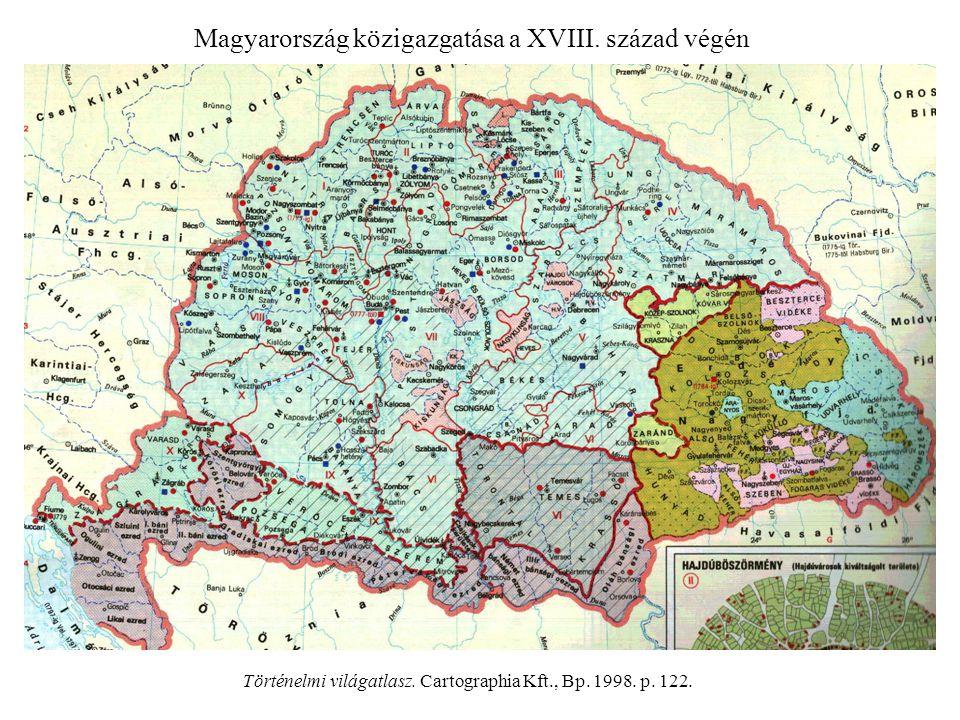Magyarország közigazgatása a XVIII. század végén Történelmi világatlasz. Cartographia Kft., Bp. 1998. p. 122.