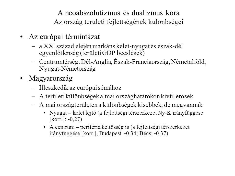 A neoabszolutizmus és dualizmus kora Az ország területi fejlettségének különbségei Az európai términtázat –a XX. század elején markáns kelet-nyugat és