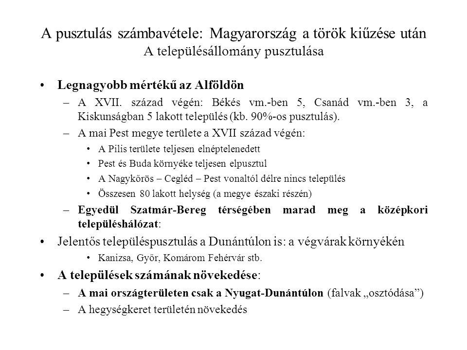 A pusztulás számbavétele: Magyarország a török kiűzése után A településállomány pusztulása Legnagyobb mértékű az Alföldön –A XVII. század végén: Békés