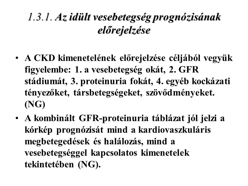1.3.1. Az idült vesebetegség prognózisának előrejelzése A CKD kimenetelének előrejelzése céljából vegyük figyelembe: 1. a vesebetegség okát, 2. GFR st