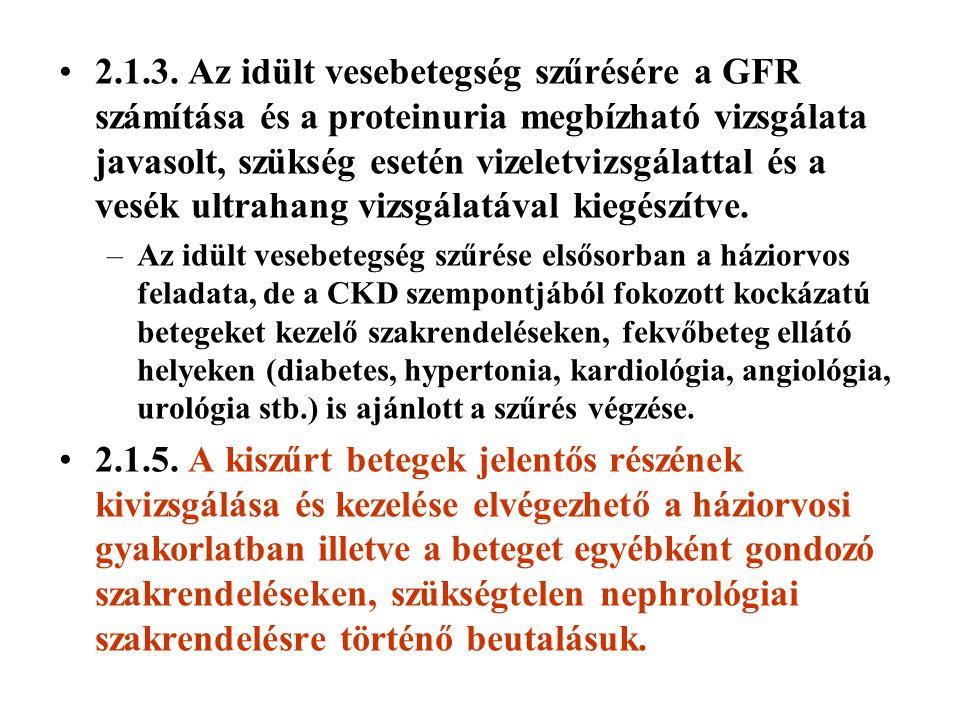 2.1.3. Az idült vesebetegség szűrésére a GFR számítása és a proteinuria megbízható vizsgálata javasolt, szükség esetén vizeletvizsgálattal és a vesék