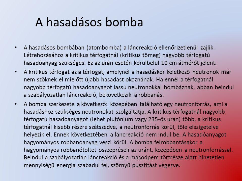 A hasadásos bomba A hasadásos bombában (atombomba) a láncreakció ellenőrizetlenül zajlik. Létrehozásához a kritikus térfogatnál (kritikus tömeg) nagyo