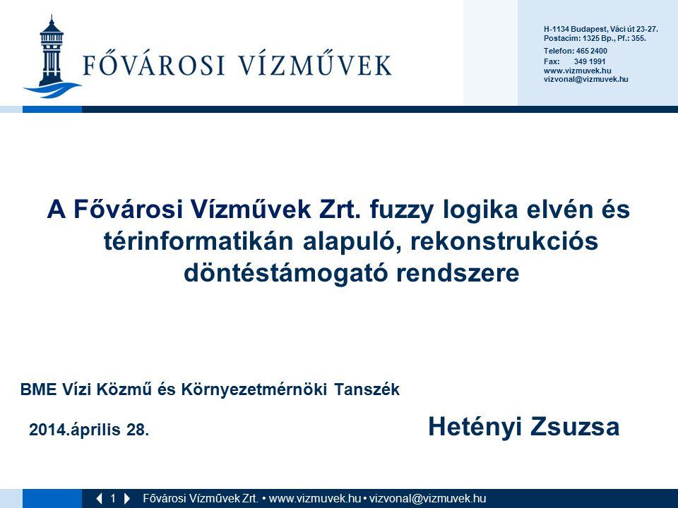1 A Fővárosi Vízművek Zrt. fuzzy logika elvén és térinformatikán alapuló, rekonstrukciós döntéstámogató rendszere BME Vízi Közmű és Környezetmérnöki T