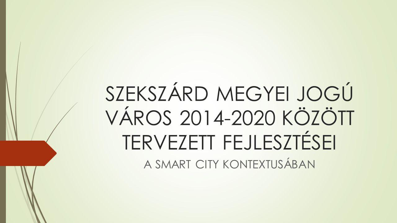 SZEKSZÁRD MEGYEI JOGÚ VÁROS 2014-2020 KÖZÖTT TERVEZETT FEJLESZTÉSEI A SMART CITY KONTEXTUSÁBAN