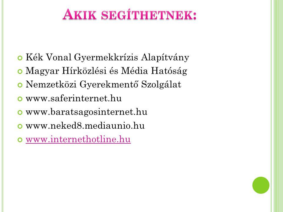 Kék Vonal Gyermekkrízis Alapítvány Magyar Hírközlési és Média Hatóság Nemzetközi Gyerekmentő Szolgálat www.saferinternet.hu www.baratsagosinternet.hu