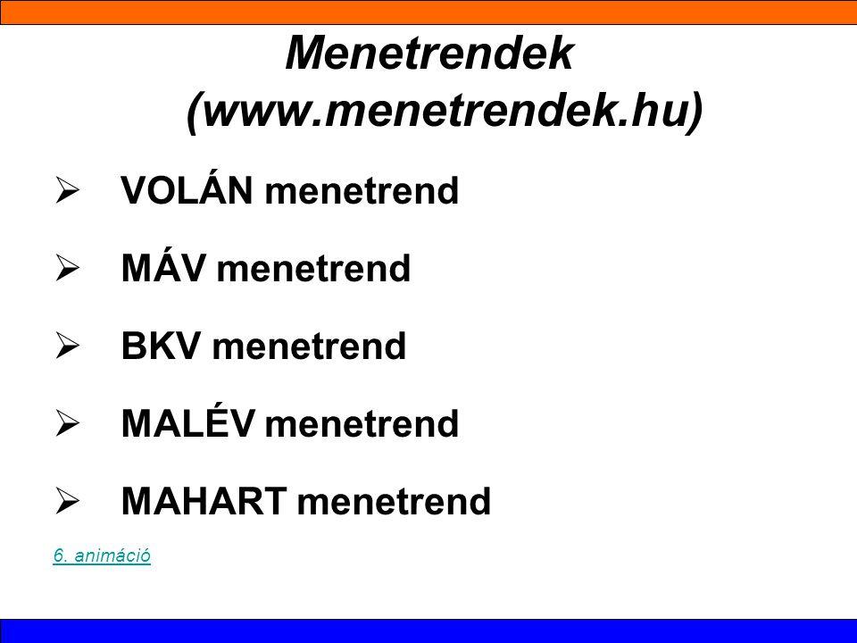 Menetrendek (www.menetrendek.hu)  VOLÁN menetrend  MÁV menetrend  BKV menetrend  MALÉV menetrend  MAHART menetrend 6.