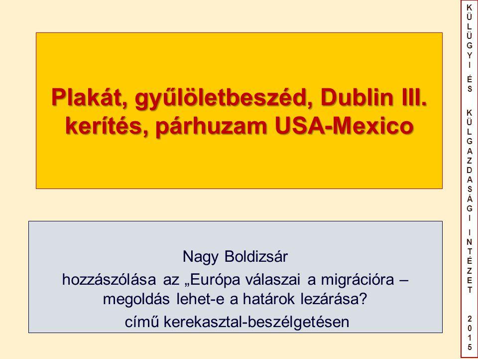 KÜLÜGYIÉS KÜLGAZDASÁGIINTÉZET2015KÜLÜGYIÉS KÜLGAZDASÁGIINTÉZET2015 Plakát, gyűlöletbeszéd, Dublin III. kerítés, párhuzam USA-Mexico Nagy Boldizsár hoz