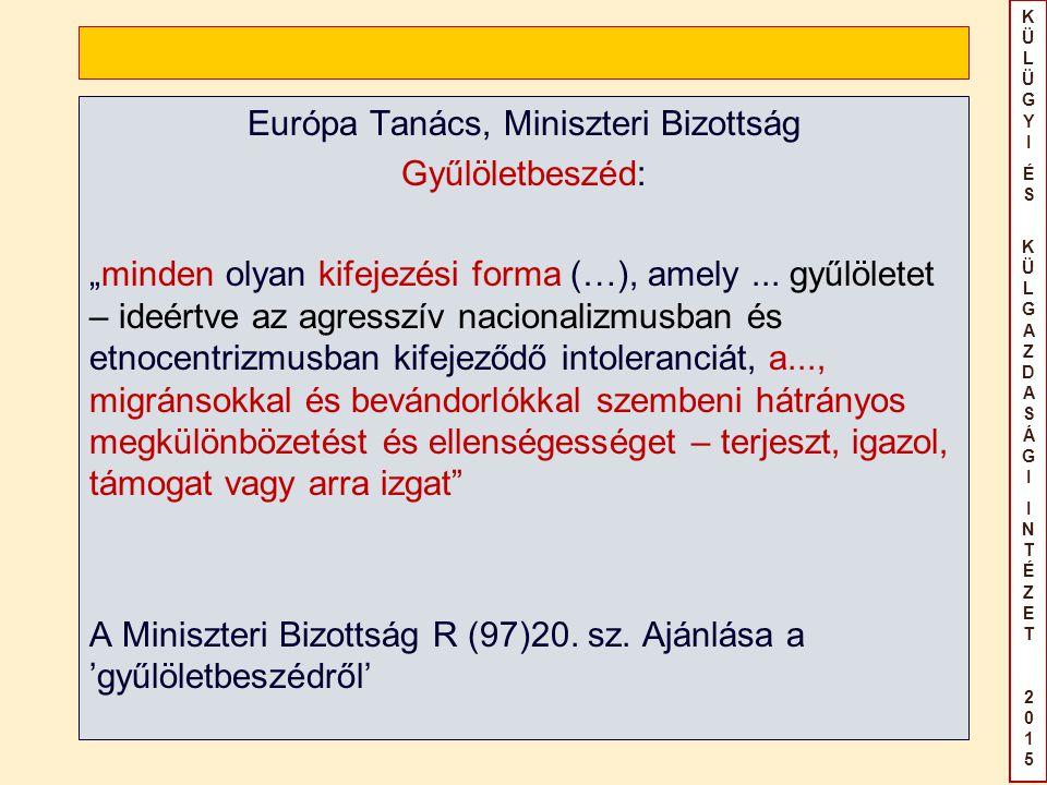 """KÜLÜGYIÉS KÜLGAZDASÁGIINTÉZET2015KÜLÜGYIÉS KÜLGAZDASÁGIINTÉZET2015 Európa Tanács, Miniszteri Bizottság Gyűlöletbeszéd: """"minden olyan kifejezési forma (…), amely..."""
