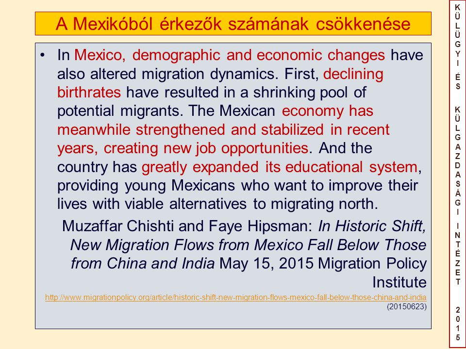 KÜLÜGYIÉS KÜLGAZDASÁGIINTÉZET2015KÜLÜGYIÉS KÜLGAZDASÁGIINTÉZET2015 A Mexikóból érkezők számának csökkenése In Mexico, demographic and economic changes have also altered migration dynamics.
