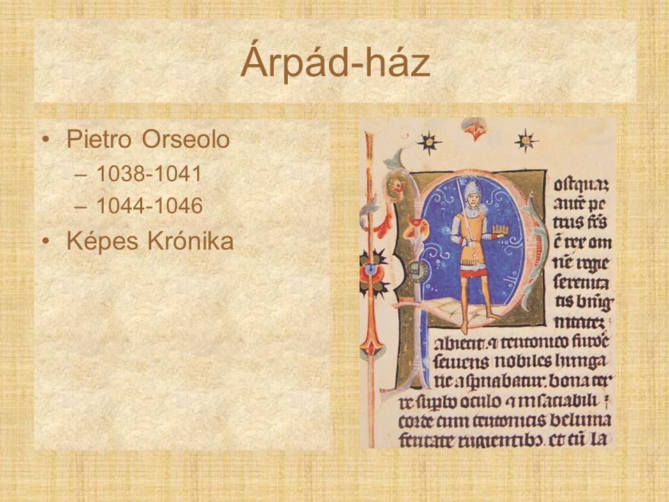 Árpád-ház Pietro Orseolo –1038-1041 –1044-1046 Képes Krónika