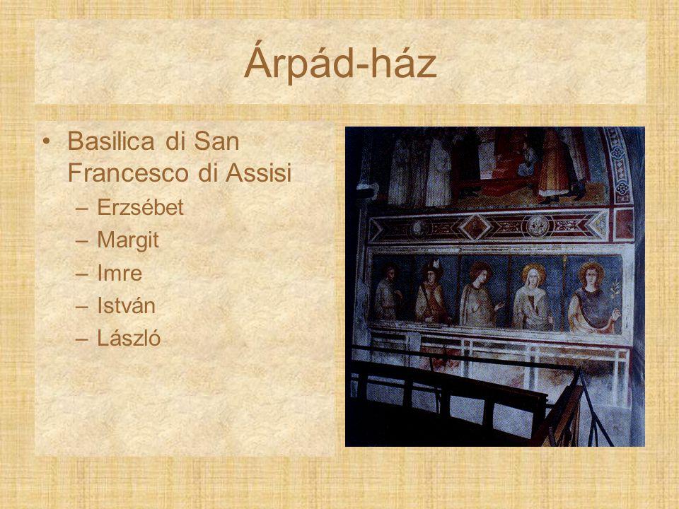 Árpád-ház Basilica di San Francesco di Assisi –Erzsébet –Margit –Imre –István –László